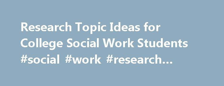 Research Topic Ideas for College Social Work Students #social #work #research #proposal http://wyoming.remmont.com/research-topic-ideas-for-college-social-work-students-social-work-research-proposal/  # Research Topic Ideas for College Social Work Students Look through scholarly journals for research topic ideas. The topic that you choose for your social work research paper can do more than help you earn a good grade; it can serve as a tool to help you get accepted into a graduate program or…