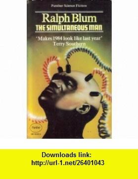 The Simultaneous Man (9780586037614) Ralph Blum , ISBN-10: 0586037616  , ISBN-13: 978-0586037614 ,  , tutorials , pdf , ebook , torrent , downloads , rapidshare , filesonic , hotfile , megaupload , fileserve