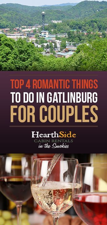 Top 4 Romantic Things to do in Gatlinburg for Couples http://www.hearthsidecabinrentals.com/blog/gatlinburg/romantic-things-to-do-in-gatlinburg-for-couples/