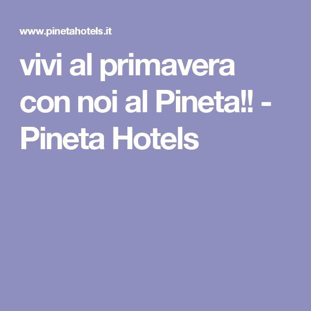 vivi al primavera con noi al Pineta!! - Pineta Hotels