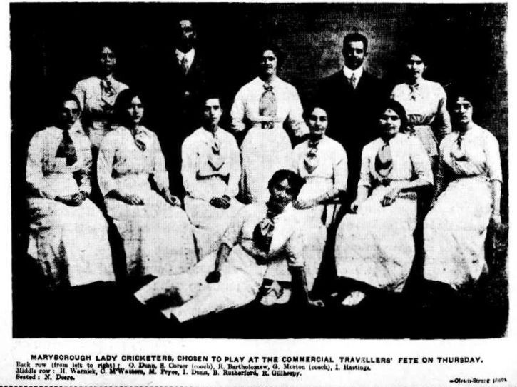 1913 - Maryborough Lady Cricketers chosen to play at the Commercial Travellers Fete. Back Row L-R: O Dunn, S Corser (Coach), R Bartholomew, G Morton (Coach) and I Hastings. Middle Row: H Warnick, C McWatters, M Pryce, I Dunn, B Rutherford and R Gillhespy. Seated: N Deers