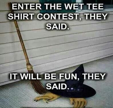 Why I never enter wet tee shirt contests