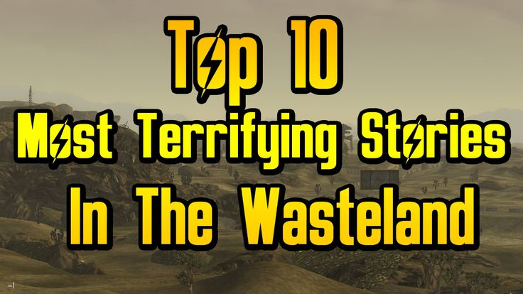 Top 10 Most Terrifying Stories In The Wasteland