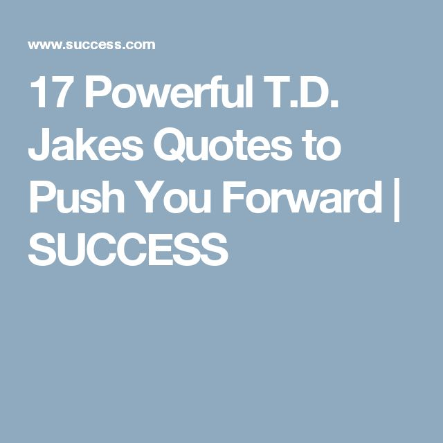 17 Powerful T.D. Jakes Quotes to Push You Forward | SUCCESS