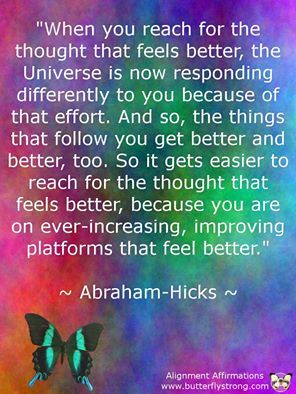 "Abraham-Hicks: ""...REACH FOR THE THOUGHT THAT FEELS BETTER..."""