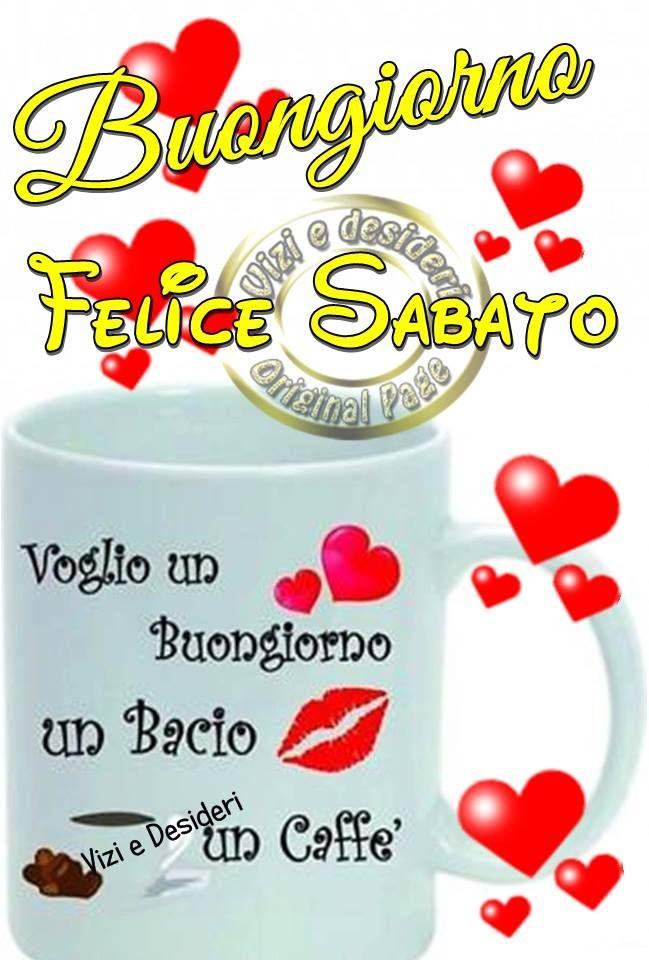 Buongiorno, Felice Sabato. Voglio un Buongiorno, un Bacio, un Caffè #sabato