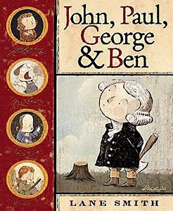 John, Paul, George & Ben by Lane Smith: Very creative, quirky, and funny! The child will also learn some facts from American History. This book helps make history fun!