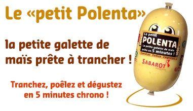 Le petit Polenta : la petite galette de maïs prête à trancher ! Tranchez, poêlez et dégustez !