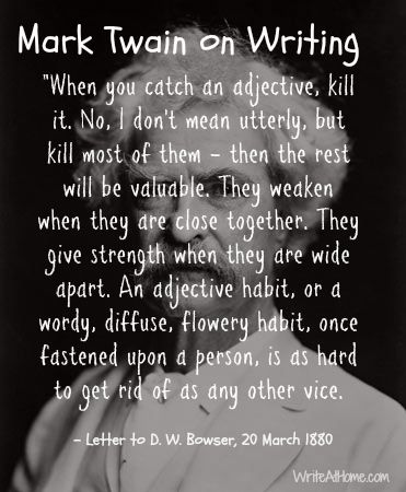 Adjective advice from Mark Twain.  Best advice I've ever gotten (yes I'm aware that I'm ignoring said advice right now)