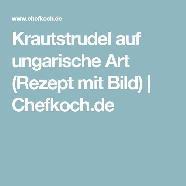 Krautstrudel auf ungarische Art (Rezept mit Bild) | Chefkoch.de