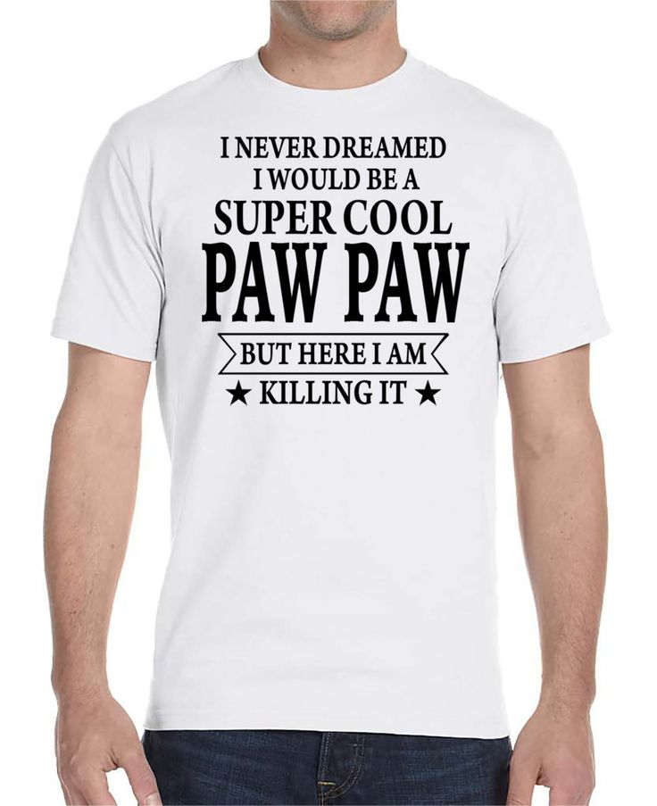 I Never Dreamed I Would Be A Super Cool Paw Paw But Here I Am Killing It - Unisex T-Shirt Paw Paw Shirt by WildWindApparel on Etsy