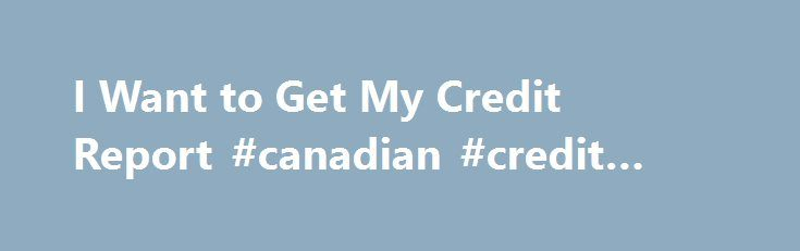 I Want to Get My Credit Report #canadian #credit #bureau http://credit.remmont.com/i-want-to-get-my-credit-report-canadian-credit-bureau/  #free credit check report # Choose from which bureau you'd like your free credit report. Since you can receive three Read More...The post I Want to Get My Credit Report #canadian #credit #bureau appeared first on Credit.