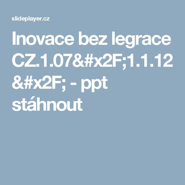 Inovace bez legrace CZ.1.07/1.1.12/ -  ppt stáhnout
