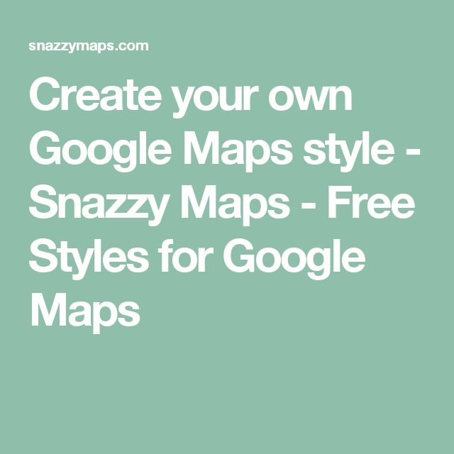 Create your own Google Maps style    - Snazzy Maps - Free Styles for Google Maps