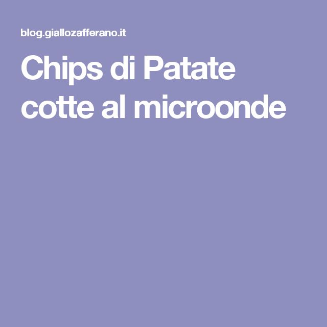 Chips di Patate cotte al microonde