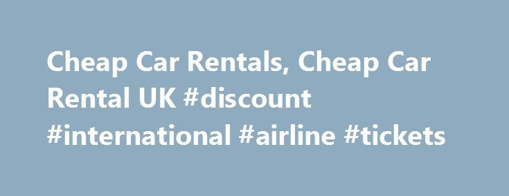 Cheap Car Rentals, Cheap Car Rental UK #discount #international #airline #tickets http://cheap.nef2.com/cheap-car-rentals-cheap-car-rental-uk-discount-international-airline-tickets/  #cheap rent a car # Cheap Car Rentals Immediately on reaching a particular destination one needs an efficient and affordable car rental service to accomplish the purpose of travel. Hertz has been providing real cheap car rentals to travelers across the globe for almost a century, operating in more than 150…