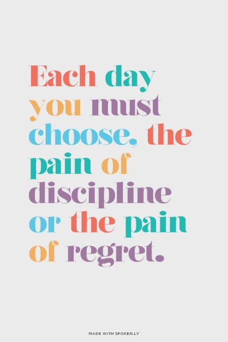 Each day you must choose, the pain of discipline or the pain of regret. | Neon made this with Spoken.ly