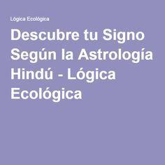 Descubre tu Signo Según la Astrología Hindú - Lógica Ecológica