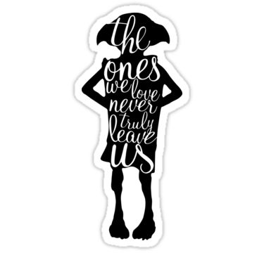 """Dobby silhouette with quote """"The ones we love never truly leave us"""" • Also buy this artwork on stickers, apparel, phone cases, and more."""