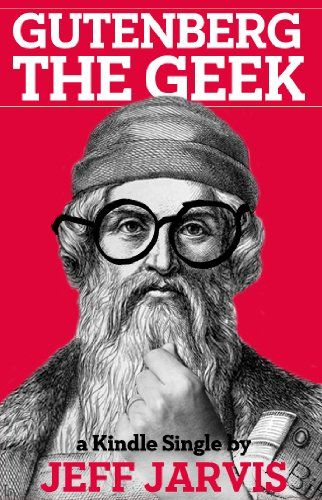 Johannes Gutenberg was our first geek, the original technology entrepreneur, who had to grapple with all the challenges a Silicon Valley startup faces today.