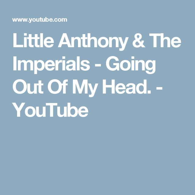 Little Anthony & The Imperials - Going Out Of My Head. - YouTube