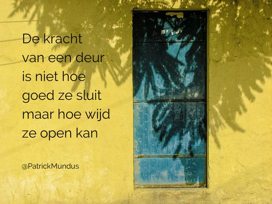 De kracht van een deur is niet hoe goed ze sluit maar hoe wijd ze open kan...