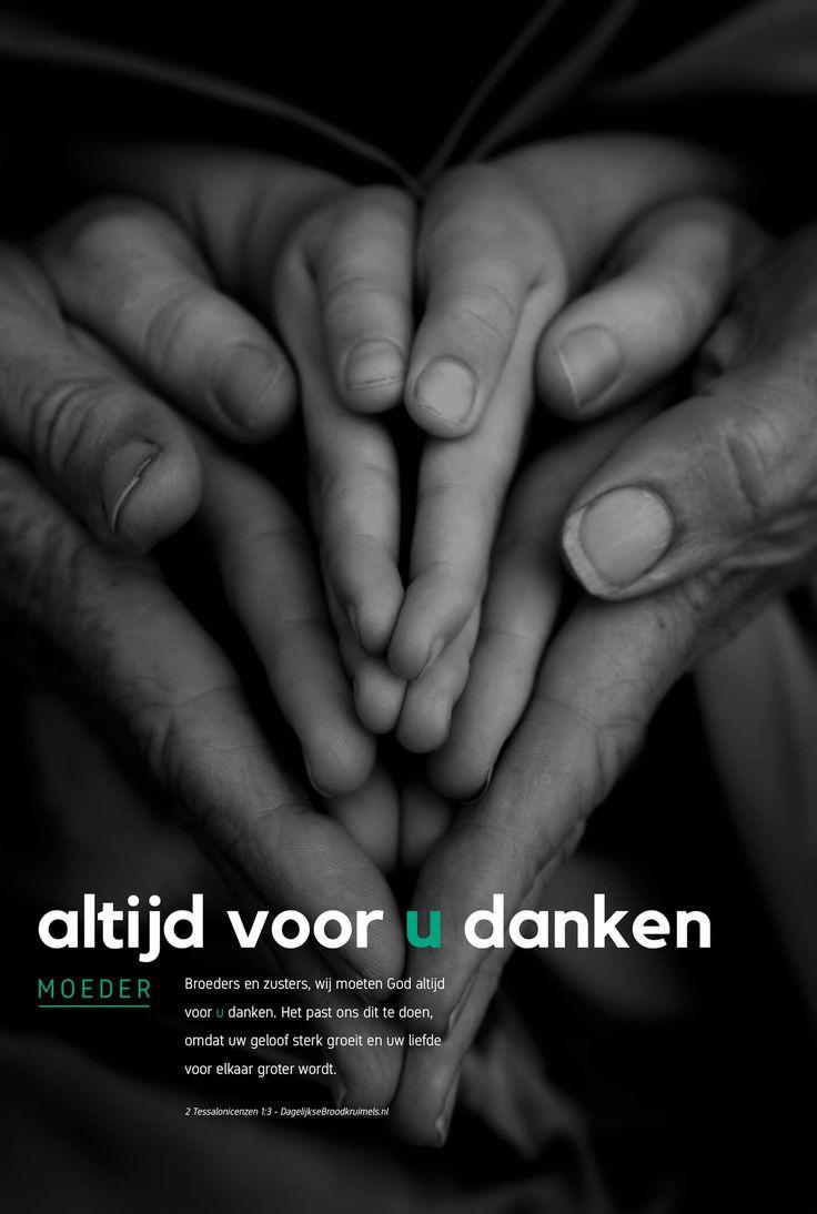 Broeders en zusters, wij moeten God altijd voor u danken. Het past ons dit te doen, omdat uw geloof sterk groeit en uw liefde voor elkaar groter wordt. 2 Tessalonicenzen 1:3  #Dankbaarheid, #Moederdag, #Danken  https://www.dagelijksebroodkruimels.nl/2-tessalonicenzen-13/