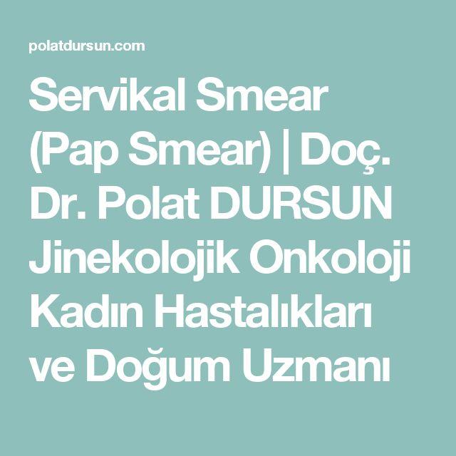 Servikal Smear (Pap Smear) | Doç. Dr. Polat DURSUN Jinekolojik Onkoloji Kadın Hastalıkları ve Doğum Uzmanı