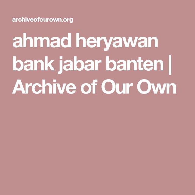 ahmad heryawan bank jabar banten                   Archive of Our Own