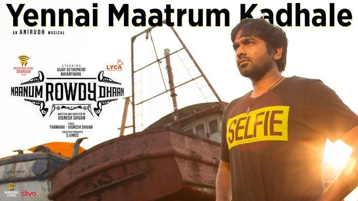 Naanum Rowdy Dhaan - Yennai Maatrum Kadhale | Lyric Video | Sid Sriram, ...
