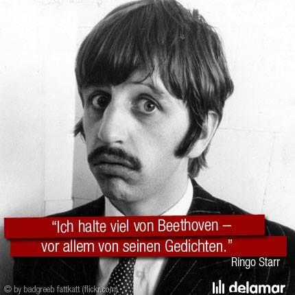 """Ringo Starr (The Beatles) """"I like Beethoven, especially the poems.""""  """"Ich halte viel von Beethoven – vor allem von seinen Gedichten.""""  http://www.delamar.de/fun/die-55-besten-musikerzitate-10532/"""