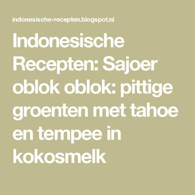 Indonesische Recepten: Sajoer oblok oblok: pittige groenten met tahoe en tempee in kokosmelk