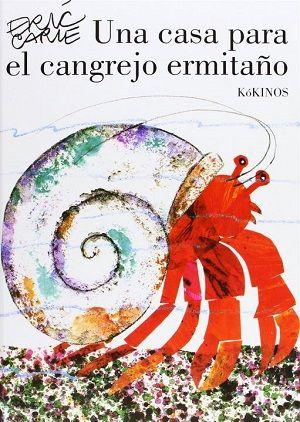 Eric Carle: Una casa para el cangrejo ermitaño. Su protagonista, que ha de cambiar de casa según crece, ocupa una concha vacía. Con ese motivo se rodea de anémonas, estrellas de mar, corales, caracoles, erizos de mar, peces linterna…