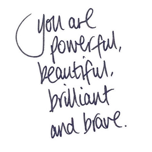 You are powerful, beautiful, brilliant and brace ⠀