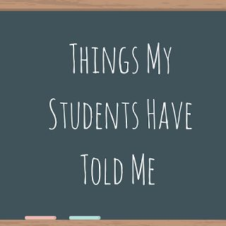The Cool Teacher Diaries: Things My Students Have Told Me (pt. 1)