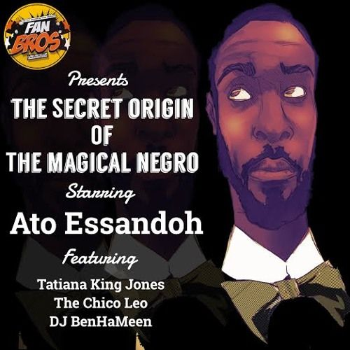 The Secret Origin Of The Magical Negro Featuring Ato Essandoh by FanBros | Free Listening on SoundCloud