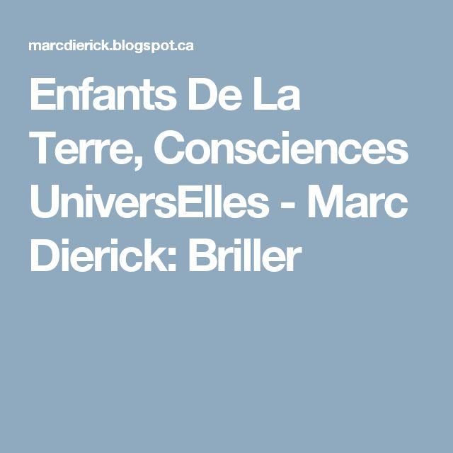 Enfants De La Terre, Consciences UniversElles - Marc Dierick:  Briller