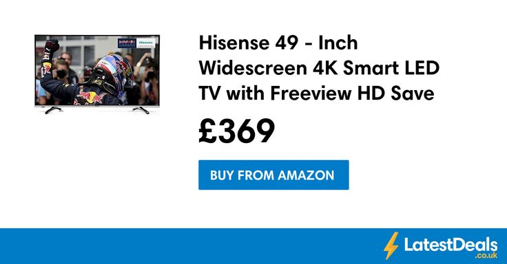 Hisense 49 - Inch Widescreen 4K Smart LED TV with Freeview HD Save £130, £369 at Amazon