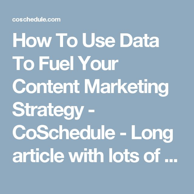 How To Use Data To Fuel Your Content Marketing Strategy - CoSchedule - Long article with lots of info. Oriented towards blogs, but there are ideas and resources useful for other social platforms as well.