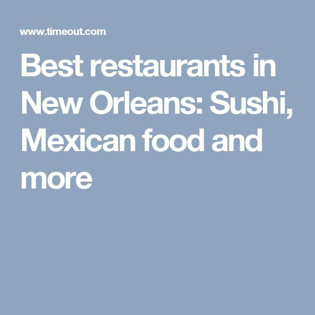 Best restaurants in New Orleans: Sushi, Mexican food and more