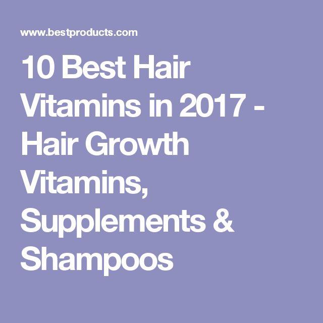 10 Best Hair Vitamins in 2017 - Hair Growth Vitamins, Supplements & Shampoos