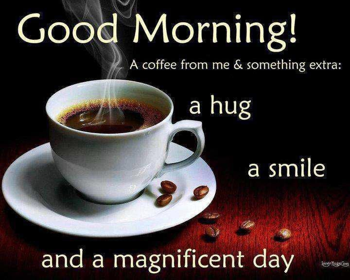 A Coffee From Me & Something Extra A Hug A Smile And A Magnificent Day