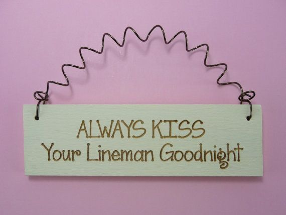 Lineman Barn | MINI SIGN Always Kiss Your Lineman Goodnight! | Ace
