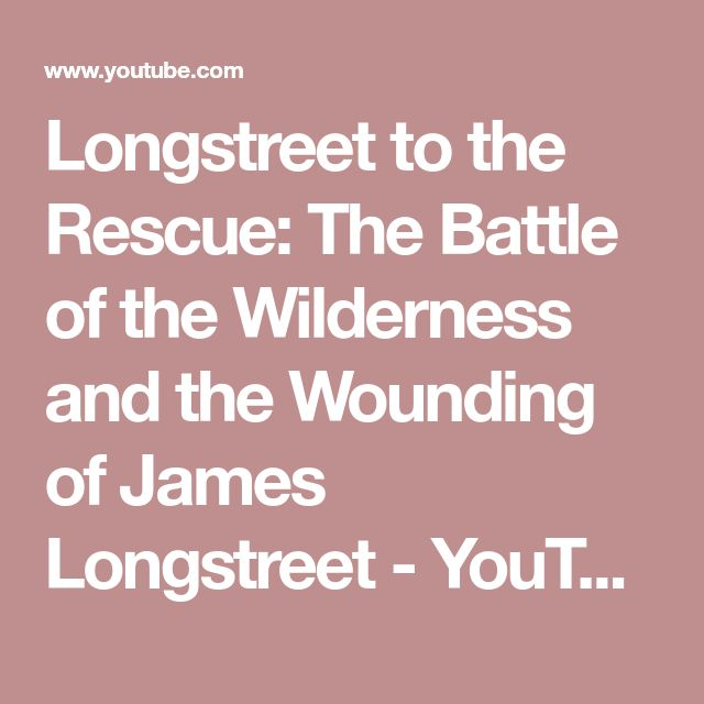 Longstreet to the Rescue: The Battle of the Wilderness and the Wounding of James Longstreet - YouTube