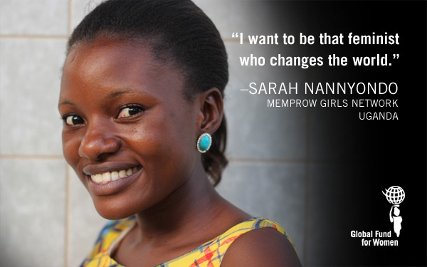 """I want to be that feminist who changes the world."" - Sarah Nannyondo, MEMPROW Girls Network, Uganda"