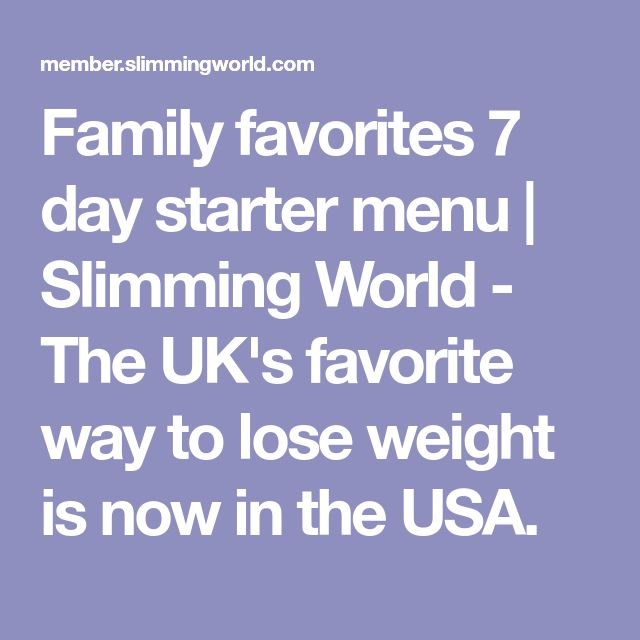 Family favorites 7 day starter menu | Slimming World - The UK's favorite way to lose weight is now in the USA.