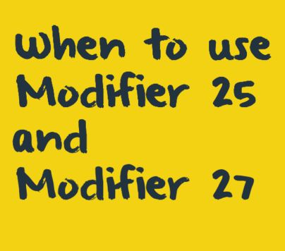 When to use Modifier 25 and Modifier 27
