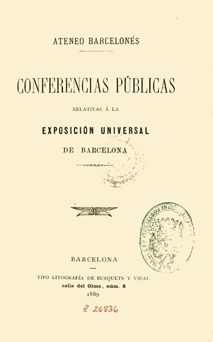 Ateneu Barcelonès. Conferencias públicas relativas á la Exposición Universal de Barcelona. Barcelona : Tipo-litografía de Busquets y Vidal, 1889.
