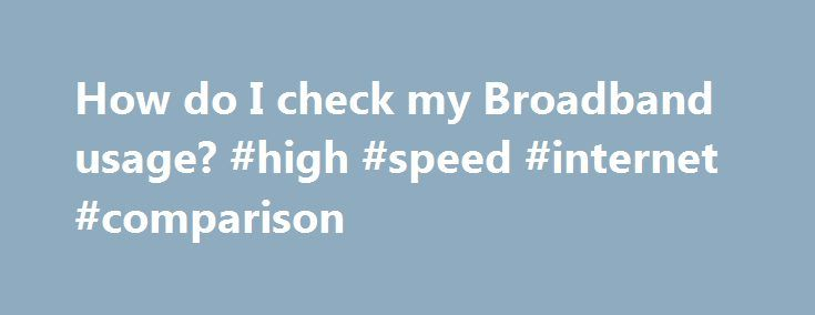 How do I check my Broadband usage? #high #speed #internet #comparison http://broadband.remmont.com/how-do-i-check-my-broadband-usage-high-speed-internet-comparison/  #broadband usage # How do I check my Broadband usage? View your usage Sign in to MySpark Your broadband usage will appear on the Overview page The bar graph shows how much you've used for the month If you are close to your data limit and think you need more, it's easy – and free – to upgrade while you are signed into MySpark…