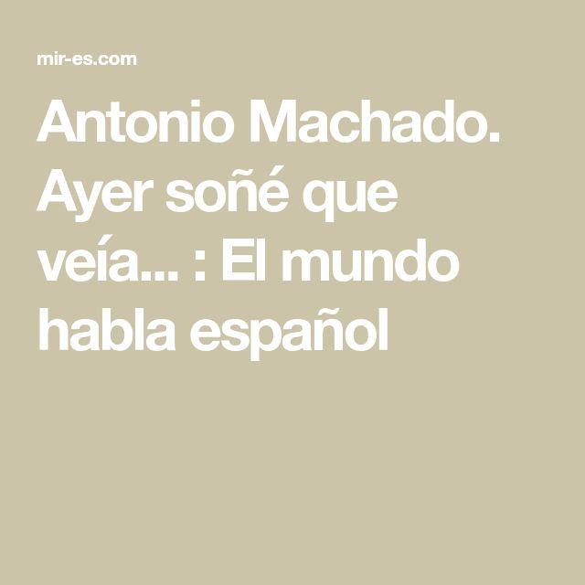 Antonio Machado. Ayer soñé que veía... : El mundo habla español